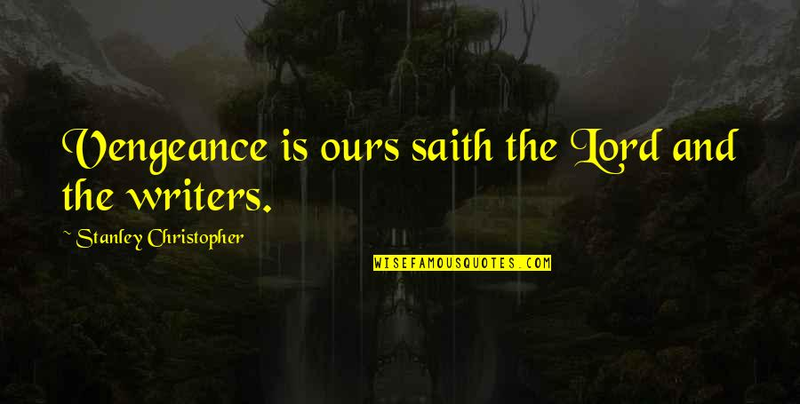Writers And Writing Quotes By Stanley Christopher: Vengeance is ours saith the Lord and the