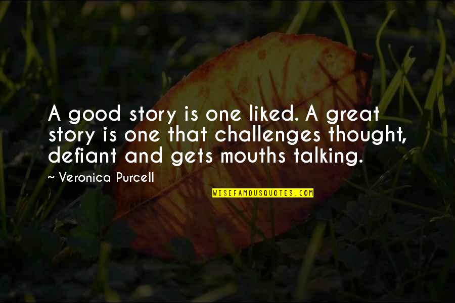 Writers And Writing Quotes By Veronica Purcell: A good story is one liked. A great