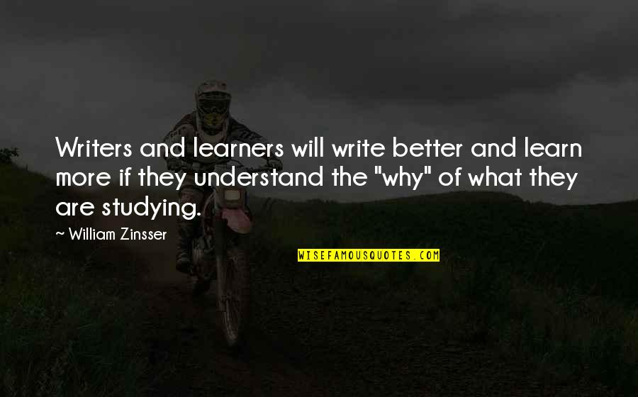 Writers And Writing Quotes By William Zinsser: Writers and learners will write better and learn