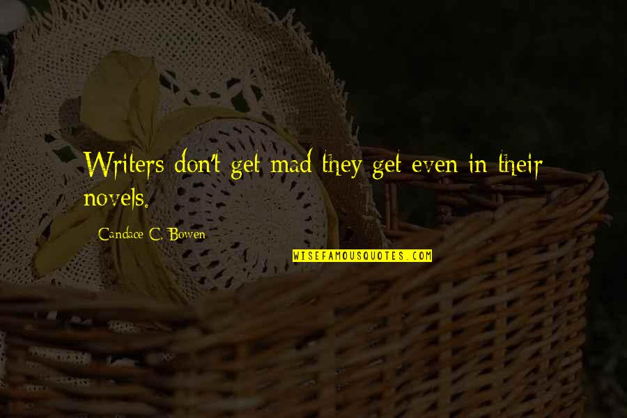 Writers Funny Quotes By Candace C. Bowen: Writers don't get mad they get even in