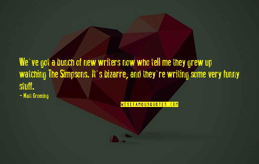 Writers Funny Quotes By Matt Groening: We've got a bunch of new writers now