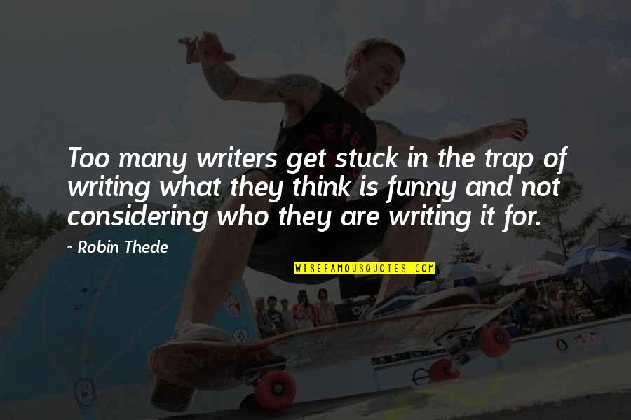 Writers Funny Quotes By Robin Thede: Too many writers get stuck in the trap
