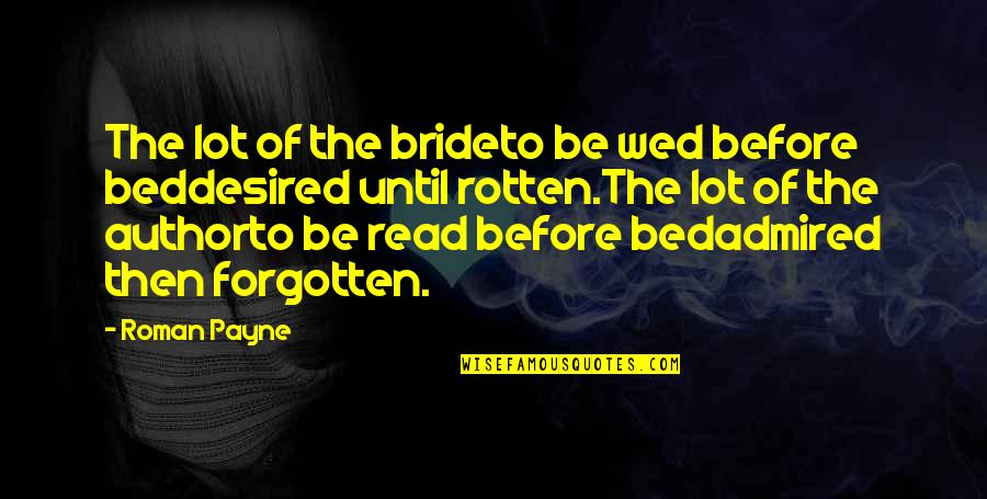 Writers Funny Quotes By Roman Payne: The lot of the brideto be wed before