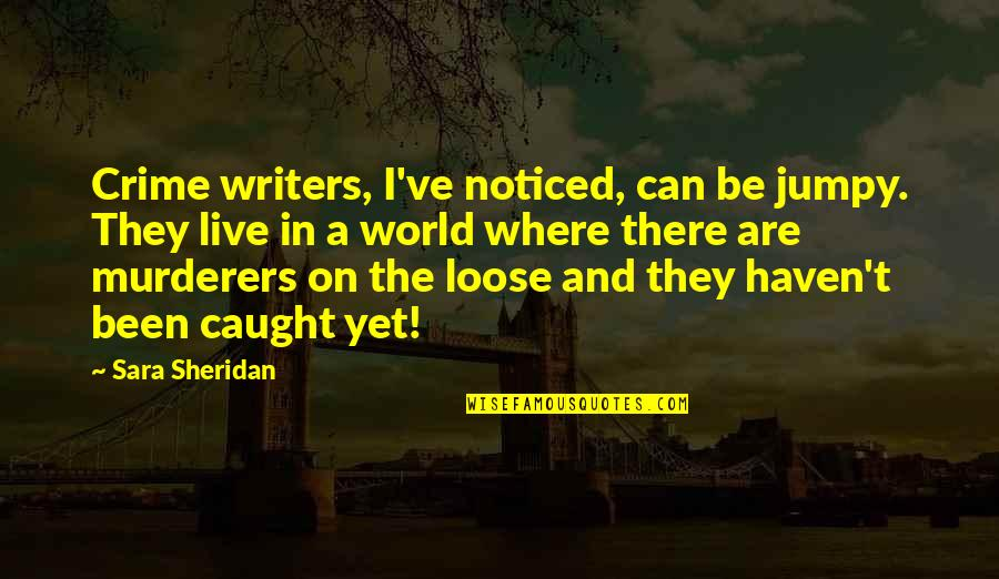 Writers Funny Quotes By Sara Sheridan: Crime writers, I've noticed, can be jumpy. They