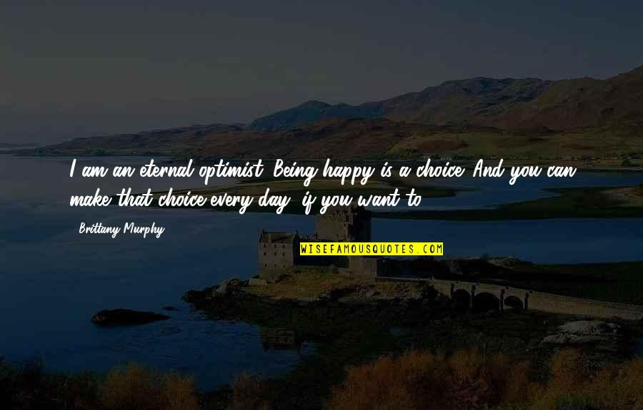 Writers Pinterest Quotes By Brittany Murphy: I am an eternal optimist. Being happy is