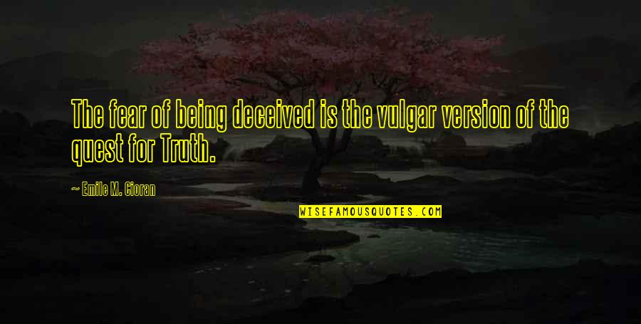 Writers Pinterest Quotes By Emile M. Cioran: The fear of being deceived is the vulgar