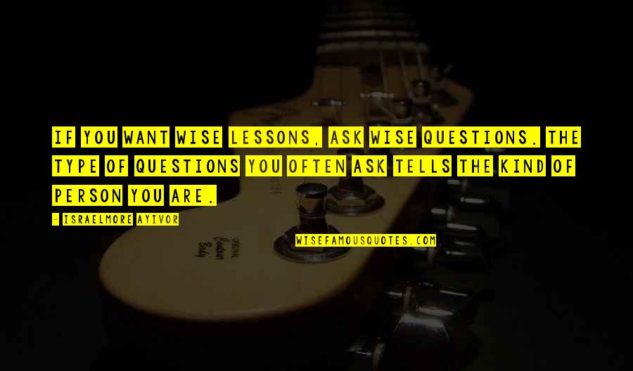 Writers Pinterest Quotes By Israelmore Ayivor: If you want wise lessons, ask wise questions.
