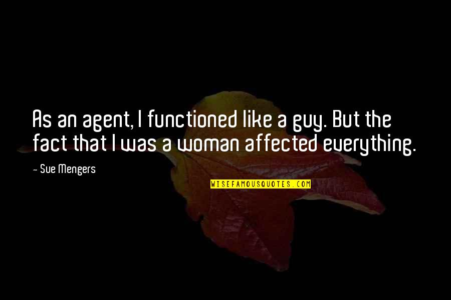 Writers Pinterest Quotes By Sue Mengers: As an agent, I functioned like a guy.