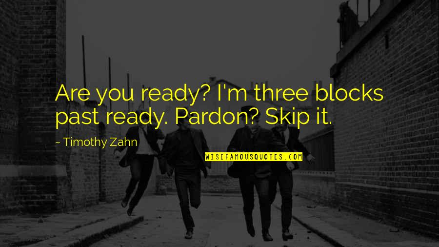 Writers Pinterest Quotes By Timothy Zahn: Are you ready? I'm three blocks past ready.