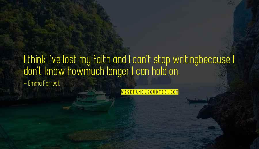 Writing And Depression Quotes By Emma Forrest: I think I've lost my faith and I
