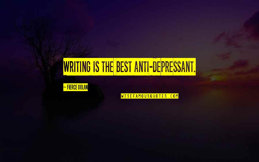 Writing And Depression Quotes By Fierce Dolan: Writing is the best anti-depressant.