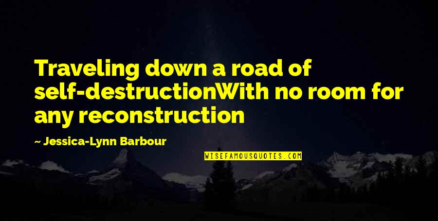 Writing And Depression Quotes By Jessica-Lynn Barbour: Traveling down a road of self-destructionWith no room