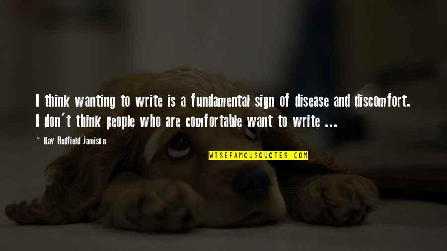 Writing And Depression Quotes By Kay Redfield Jamison: I think wanting to write is a fundamental