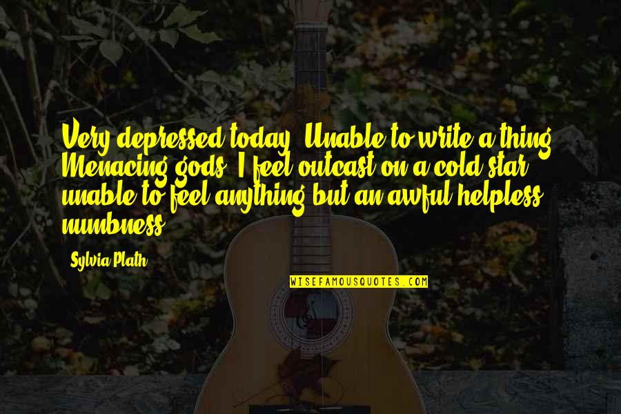 Writing And Depression Quotes By Sylvia Plath: Very depressed today. Unable to write a thing.