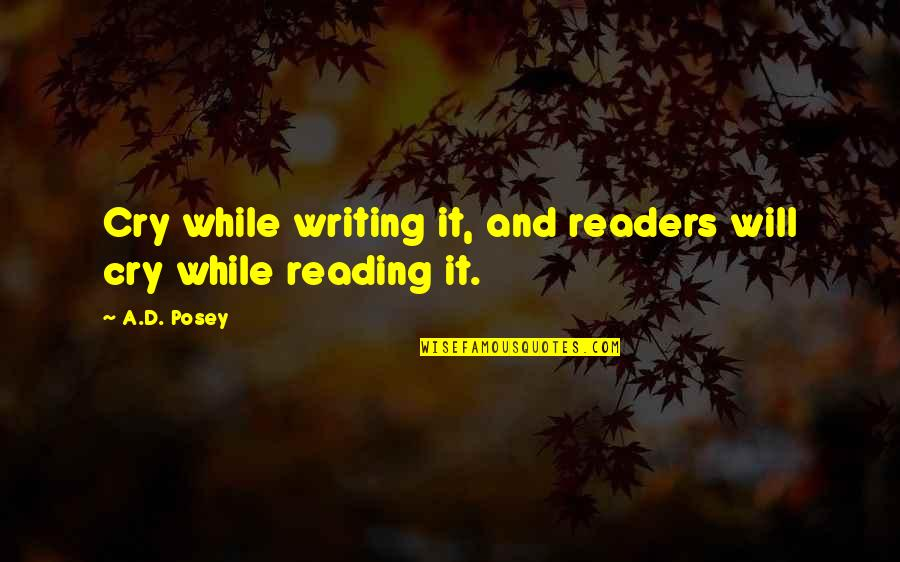 Writing And Reading Quotes By A.D. Posey: Cry while writing it, and readers will cry