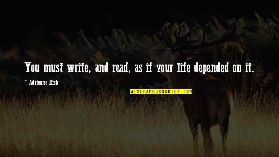 Writing And Reading Quotes By Adrienne Rich: You must write, and read, as if your