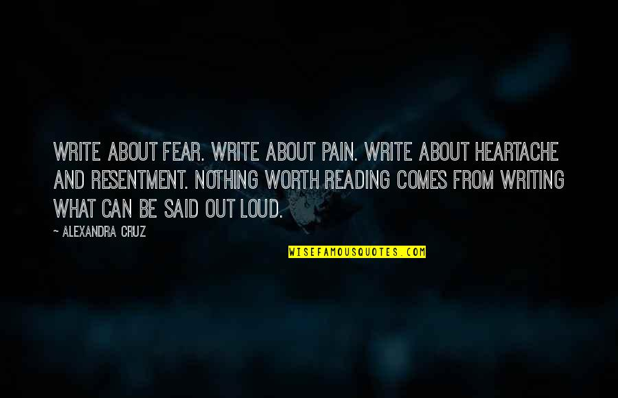 Writing And Reading Quotes By Alexandra Cruz: Write about fear. Write about pain. Write about