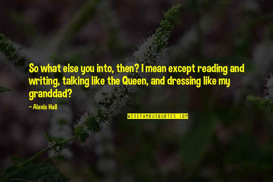 Writing And Reading Quotes By Alexis Hall: So what else you into, then? I mean