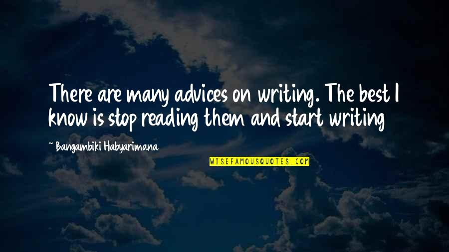 Writing And Reading Quotes By Bangambiki Habyarimana: There are many advices on writing. The best