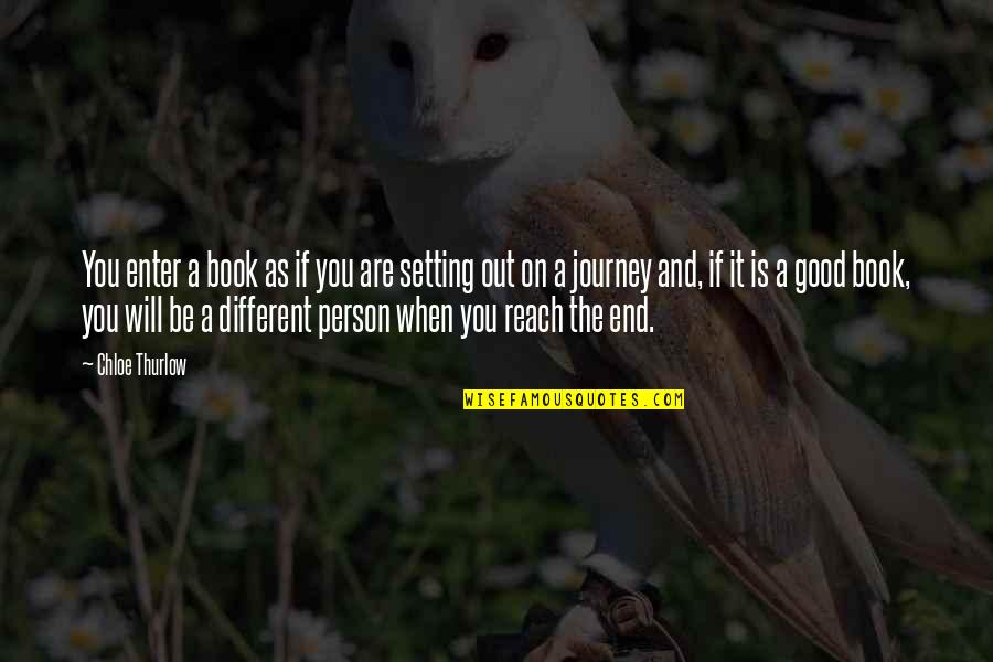 Writing And Reading Quotes By Chloe Thurlow: You enter a book as if you are