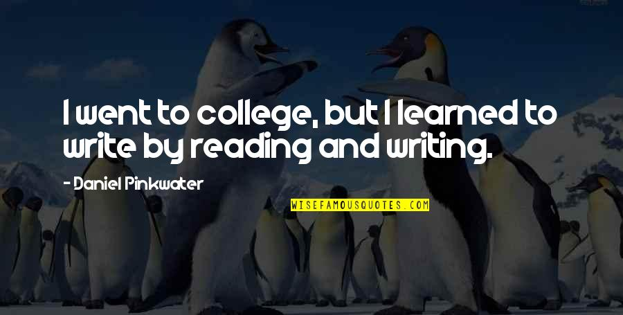 Writing And Reading Quotes By Daniel Pinkwater: I went to college, but I learned to