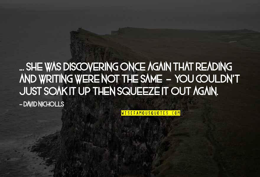 Writing And Reading Quotes By David Nicholls: ... she was discovering once again that reading