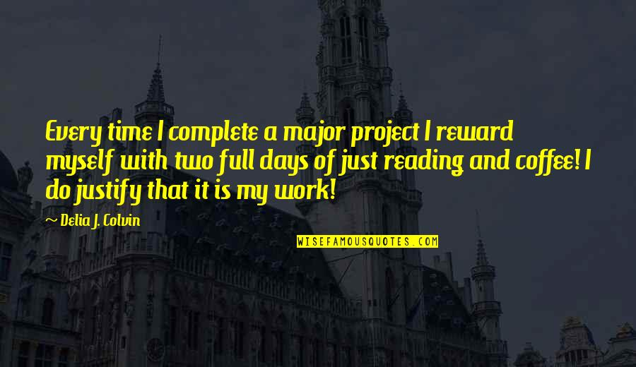 Writing And Reading Quotes By Delia J. Colvin: Every time I complete a major project I