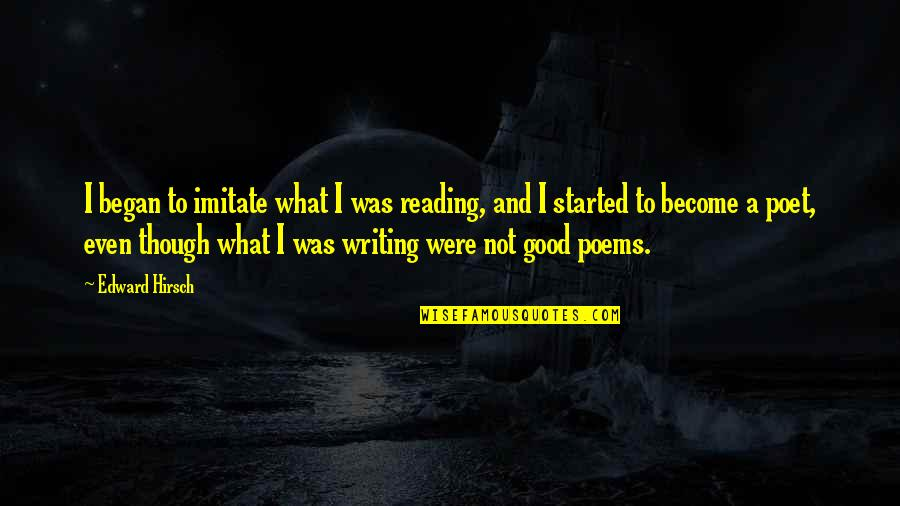 Writing And Reading Quotes By Edward Hirsch: I began to imitate what I was reading,