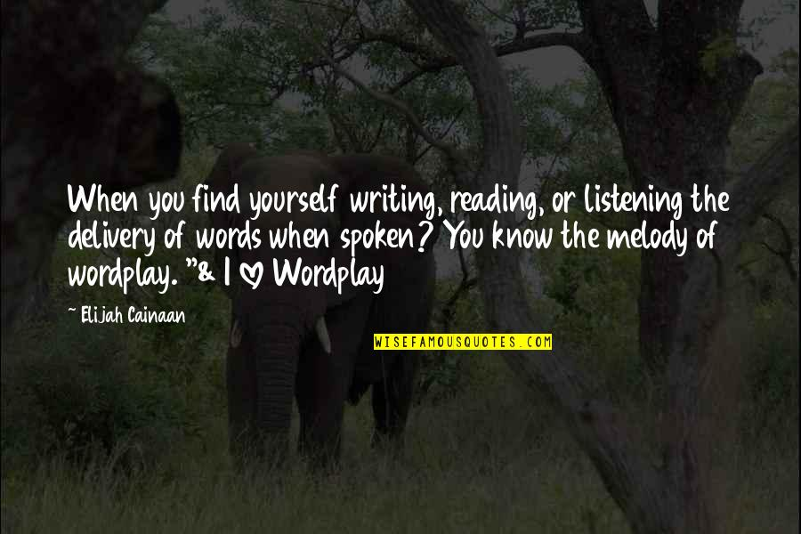 Writing And Reading Quotes By Elijah Cainaan: When you find yourself writing, reading, or listening