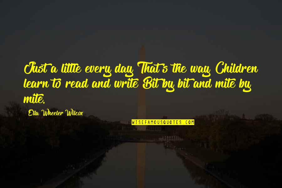 Writing And Reading Quotes By Ella Wheeler Wilcox: Just a little every day That's the way