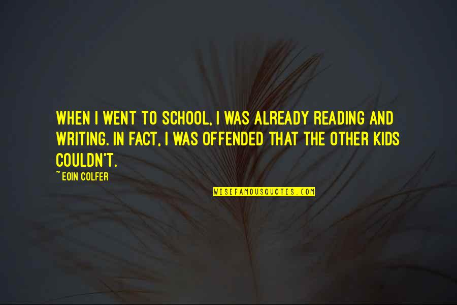 Writing And Reading Quotes By Eoin Colfer: When I went to school, I was already