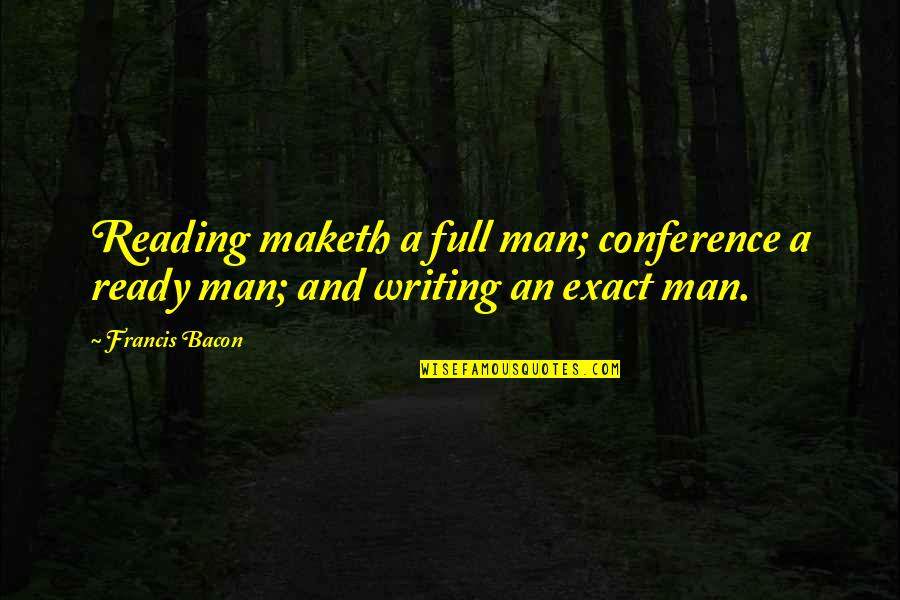 Writing And Reading Quotes By Francis Bacon: Reading maketh a full man; conference a ready