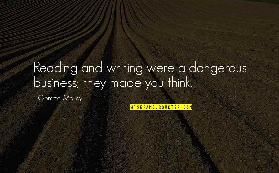 Writing And Reading Quotes By Gemma Malley: Reading and writing were a dangerous business; they