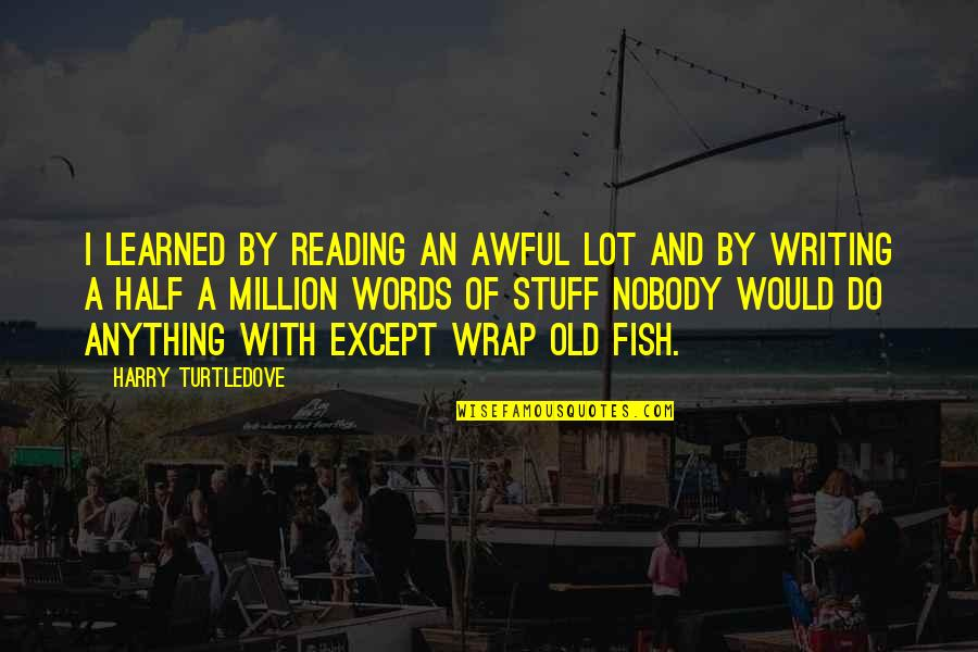 Writing And Reading Quotes By Harry Turtledove: I learned by reading an awful lot and