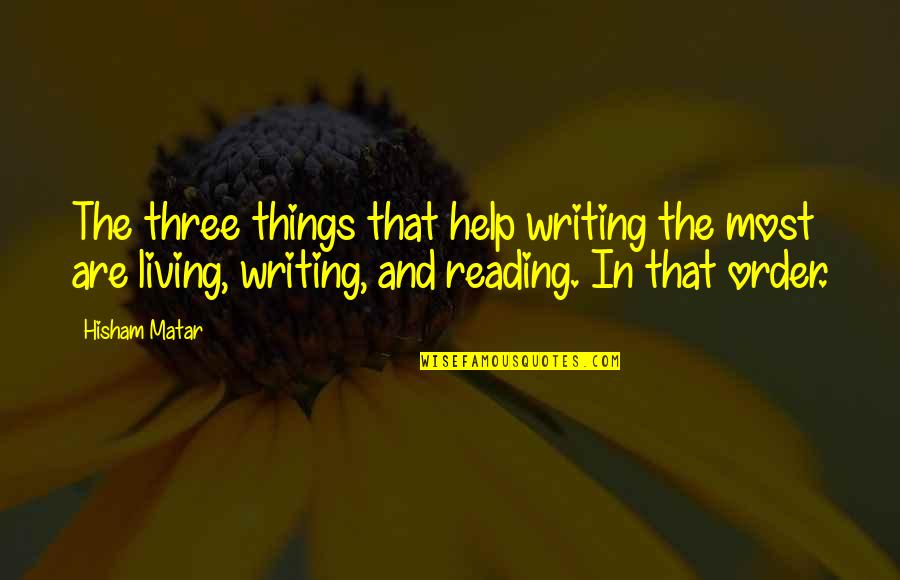 Writing And Reading Quotes By Hisham Matar: The three things that help writing the most