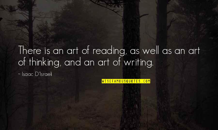 Writing And Reading Quotes By Isaac D'Israeli: There is an art of reading, as well
