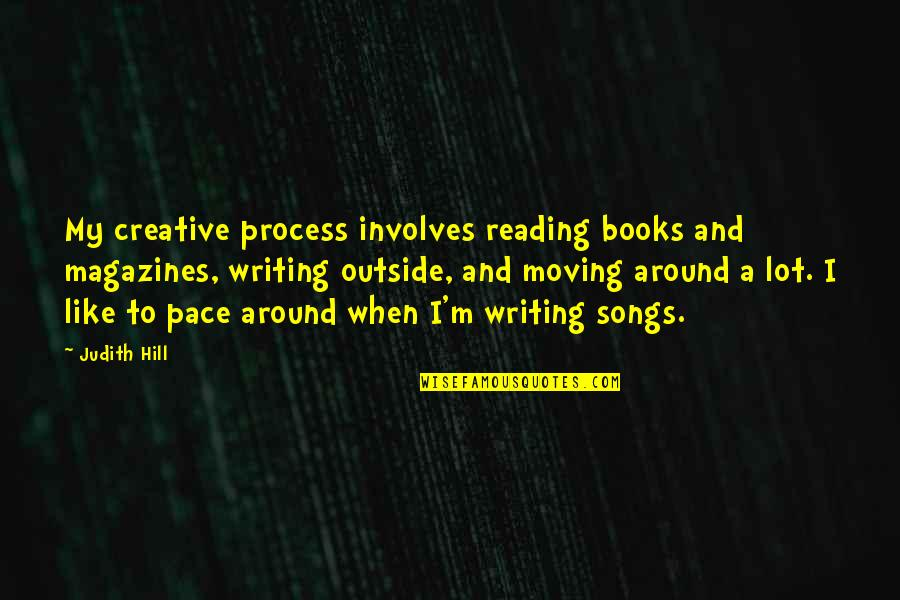 Writing And Reading Quotes By Judith Hill: My creative process involves reading books and magazines,