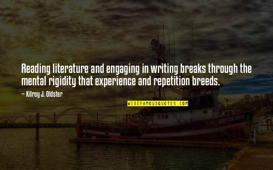 Writing And Reading Quotes By Kilroy J. Oldster: Reading literature and engaging in writing breaks through