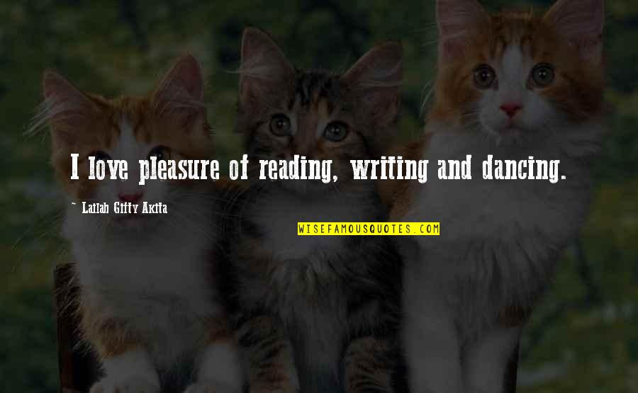 Writing And Reading Quotes By Lailah Gifty Akita: I love pleasure of reading, writing and dancing.