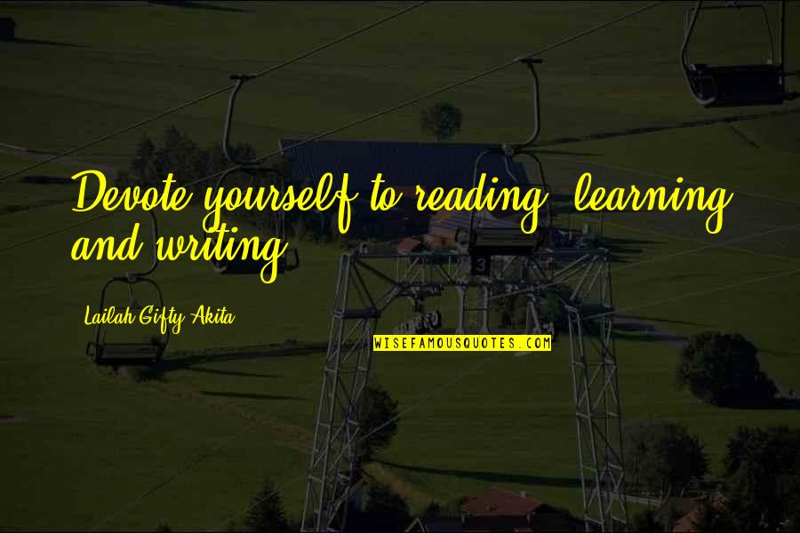Writing And Reading Quotes By Lailah Gifty Akita: Devote yourself to reading, learning and writing.