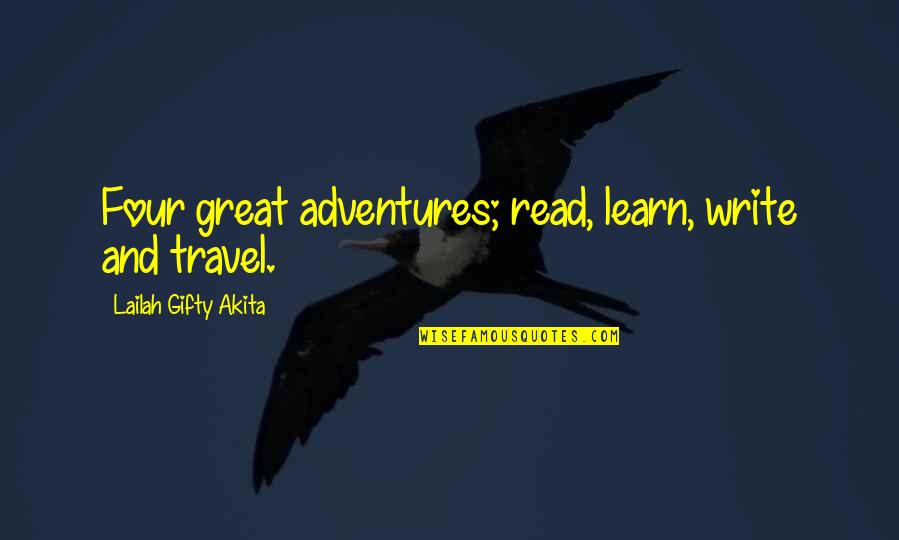 Writing And Reading Quotes By Lailah Gifty Akita: Four great adventures; read, learn, write and travel.