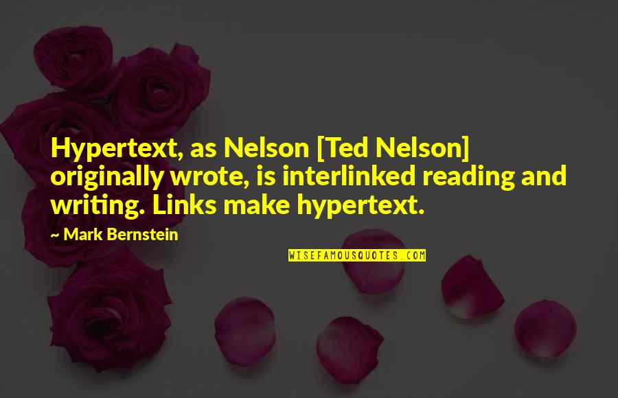 Writing And Reading Quotes By Mark Bernstein: Hypertext, as Nelson [Ted Nelson] originally wrote, is