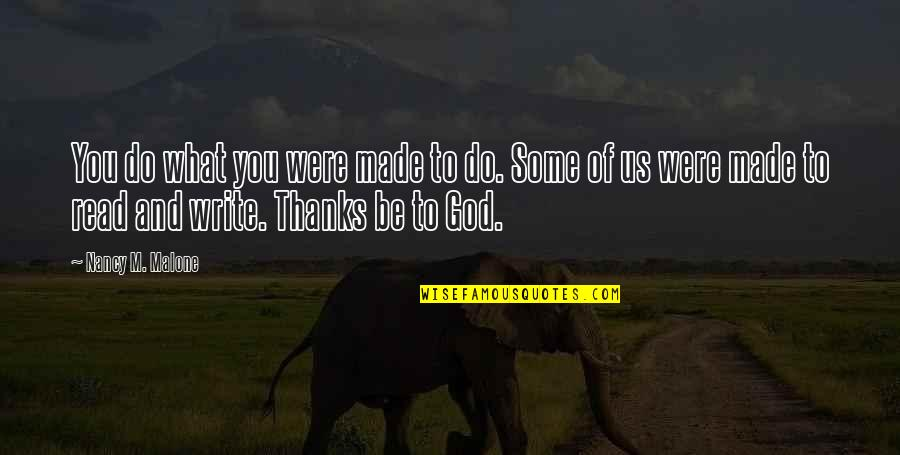 Writing And Reading Quotes By Nancy M. Malone: You do what you were made to do.