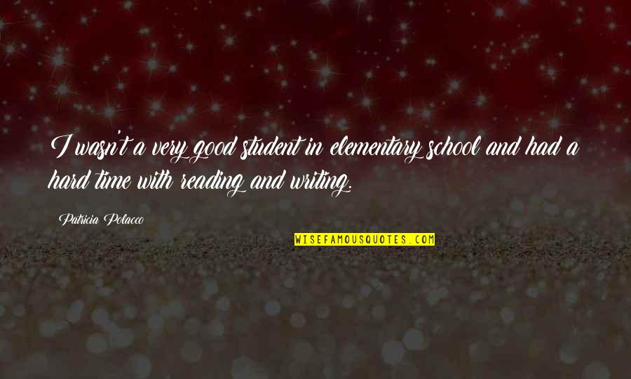 Writing And Reading Quotes By Patricia Polacco: I wasn't a very good student in elementary