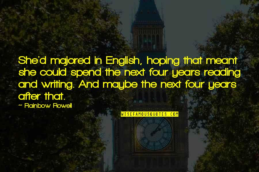 Writing And Reading Quotes By Rainbow Rowell: She'd majored in English, hoping that meant she