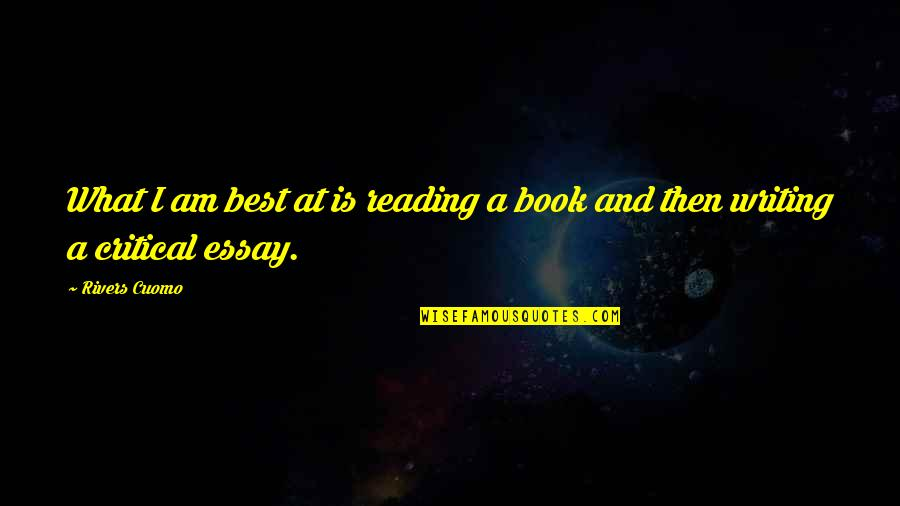 Writing And Reading Quotes By Rivers Cuomo: What I am best at is reading a