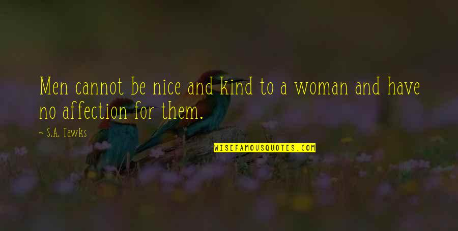 Writing And Reading Quotes By S.A. Tawks: Men cannot be nice and kind to a