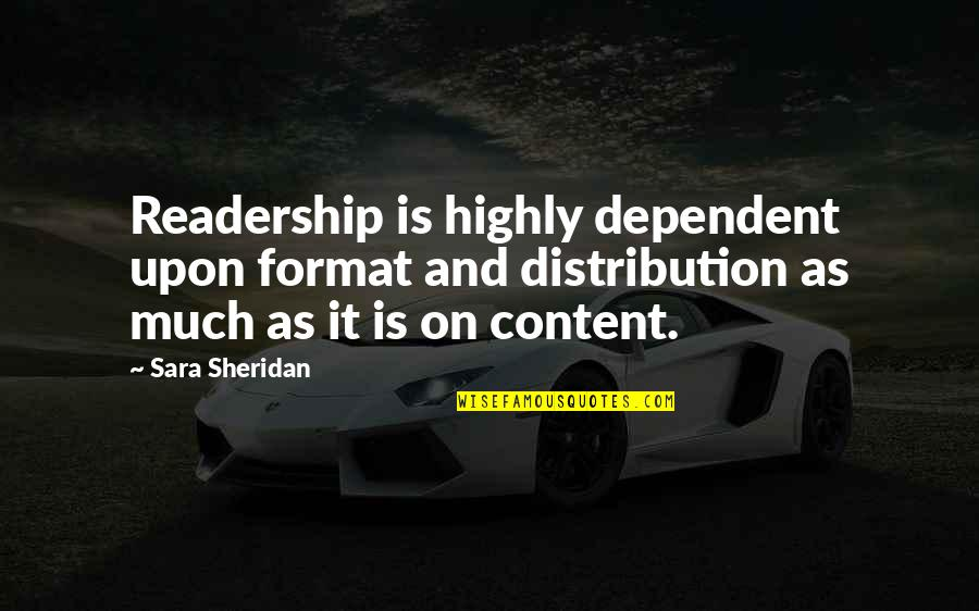 Writing And Reading Quotes By Sara Sheridan: Readership is highly dependent upon format and distribution