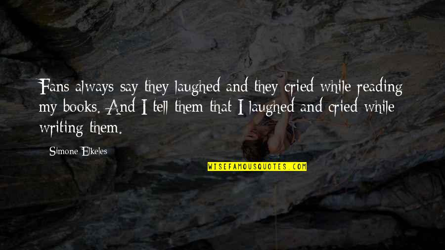 Writing And Reading Quotes By Simone Elkeles: Fans always say they laughed and they cried