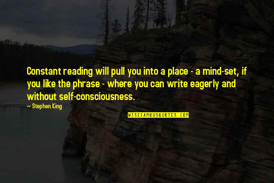 Writing And Reading Quotes By Stephen King: Constant reading will pull you into a place